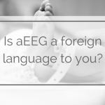 Is aEEG a Foreign Language To You?
