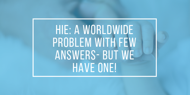 HIE: A worldwide problem with few answers – but we have one!