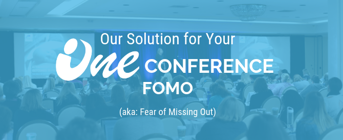 Our solution for your ONE Conference FOMO (aka: Fear of Missing Out)
